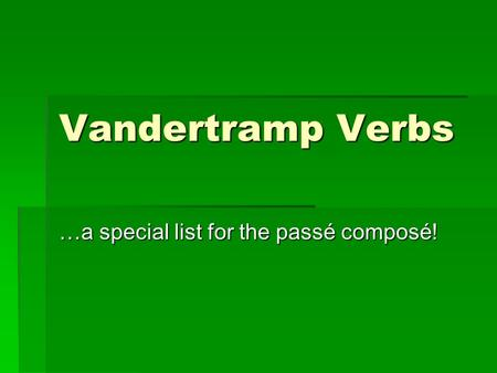 Vandertramp Verbs …a special list for the passé composé!