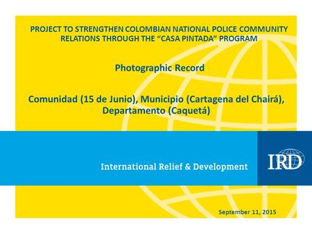 "PROJECT TO STRENGTHEN COLOMBIAN NATIONAL POLICE COMMUNITY RELATIONS THROUGH THE ""CASA PINTADA"" PROGRAM Comunidad (15 de Junio), Municipio (Cartagena del."