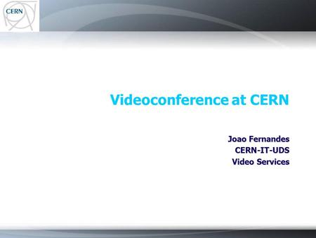 Videoconference at CERN Joao Fernandes CERN-IT-UDS Video Services.