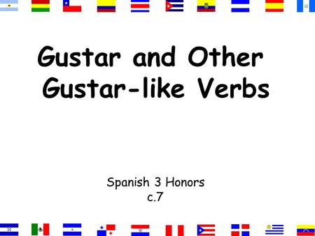 Gustar and Other Gustar-like Verbs Spanish 3 Honors c.7.