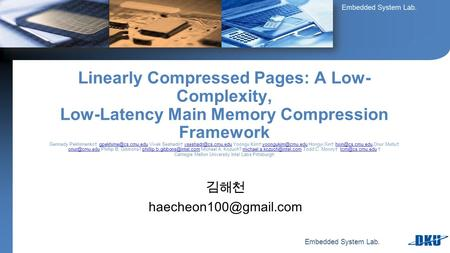 Embedded System Lab. 김해천 Linearly Compressed Pages: A Low- Complexity, Low-Latency Main Memory Compression Framework Gennady Pekhimenko†