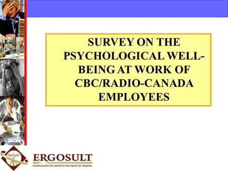 SURVEY ON THE PSYCHOLOGICAL WELL- BEING AT WORK OF CBC/RADIO-CANADA EMPLOYEES.