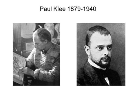 Paul Klee 1879-1940. Paul Klee Son of musicians; married to a musician –Born in Switzerland; lived and taught in Germany Decided to be an artist instead.