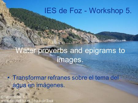 Water proverbs and epigrams to images. Transformar refranes sobre el tema del agua en imágenes. IES de Foz - Workshop 5.