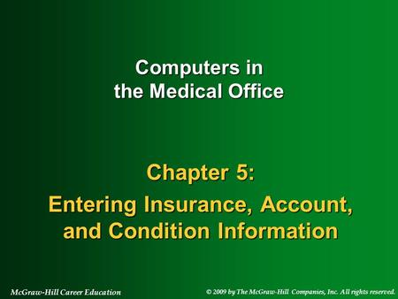 © 2009 by The McGraw-Hill Companies, Inc. All rights reserved. McGraw-Hill Career Education Chapter 5: Entering Insurance, Account, and Condition Information.