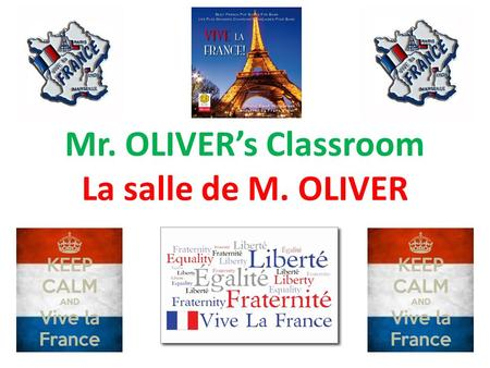 Mr. OLIVER's Classroom La salle de M. OLIVER. Speak in French at ALL times! Parlez en français TOUT le temps! That is how you will make progress! C'est.