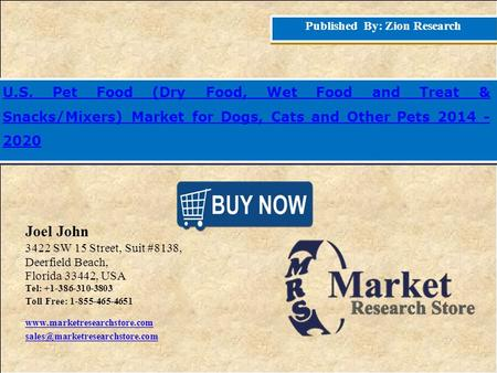 Published By: Zion Research U.S. Pet Food (Dry Fo d, Wet Food and Treat & Snacks/Mixers) Market for Dogs, Cats and Other Pets 2014 - 2020 Joel John 3422.