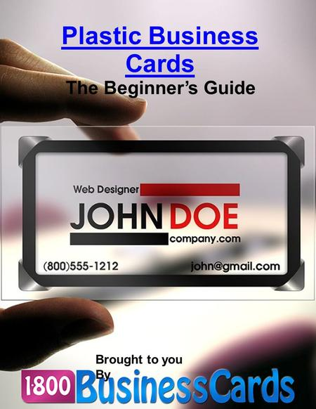 Plastic Business Cards The Beginner's Guide Brought to you By.