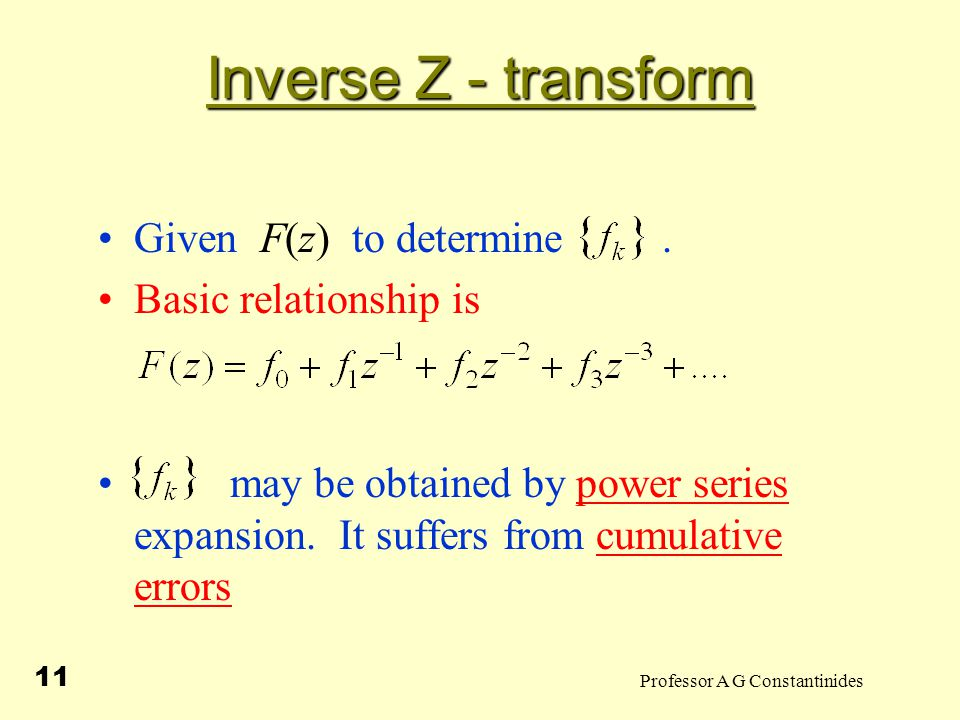 Professor A G Constantinides 12 Inverse Z - transform Alternatively Use for m = -1 otherwise where closed contour  encloses origin