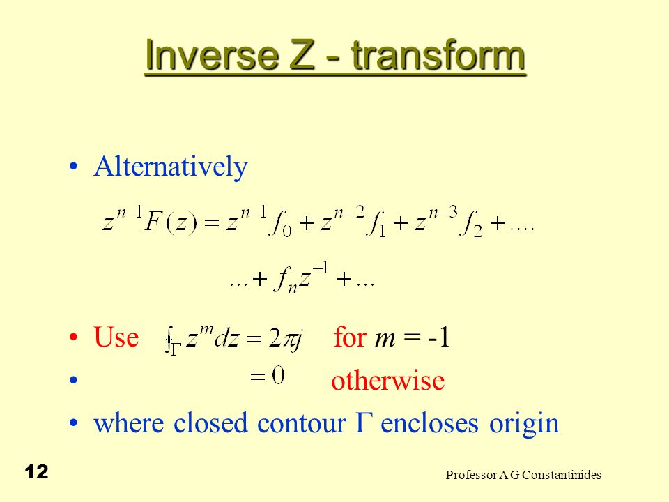 Professor A G Constantinides 13 Inverse Z - transform Integrate to yield Examples (i) write
