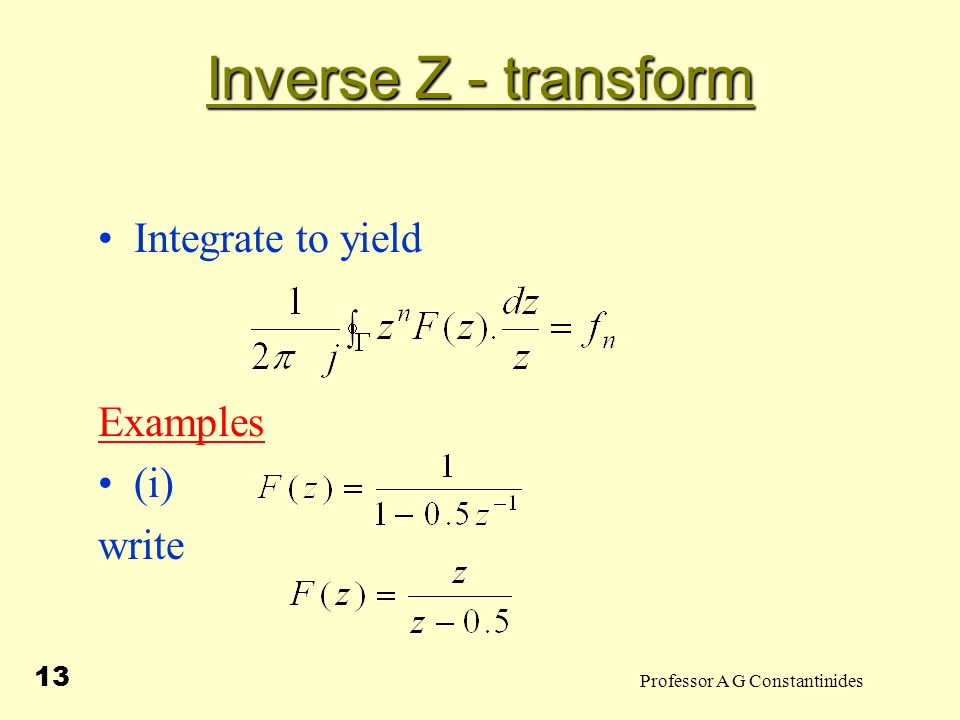 Professor A G Constantinides 14 Inverse Z - transform And hence Pole at of Residue (ii)Let where and To determine