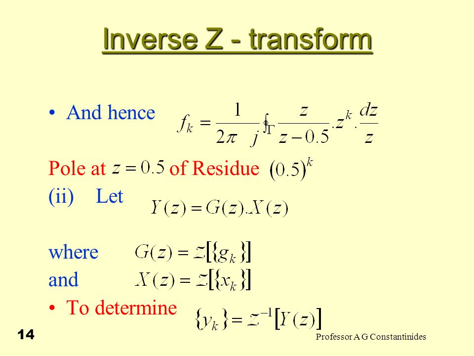 Professor A G Constantinides 15 Inverse Z - transform From inversion formula But