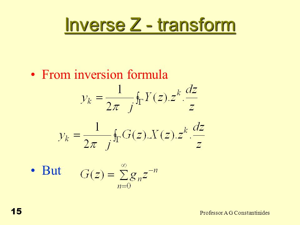 Professor A G Constantinides 16 Inverse Z - transform Hence Thus