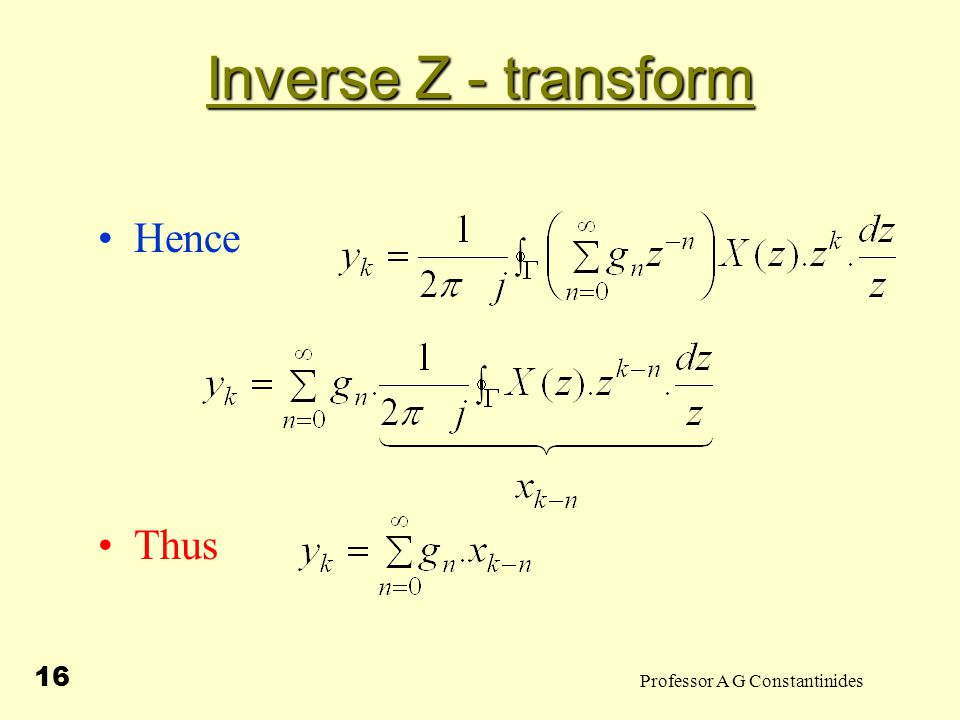 Professor A G Constantinides 17 Inverse Z - transform Note: (i) For causal signals for negative i.