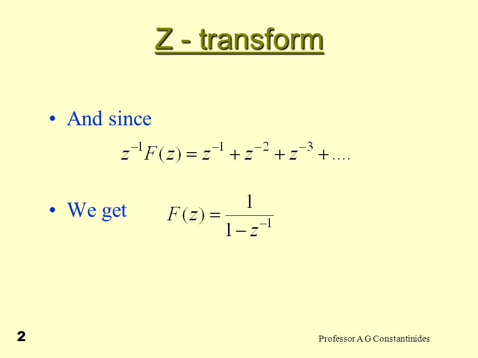 Professor A G Constantinides 3 Z - transform Define  +ve and = 1  +ve and > 1  +ve and < 1
