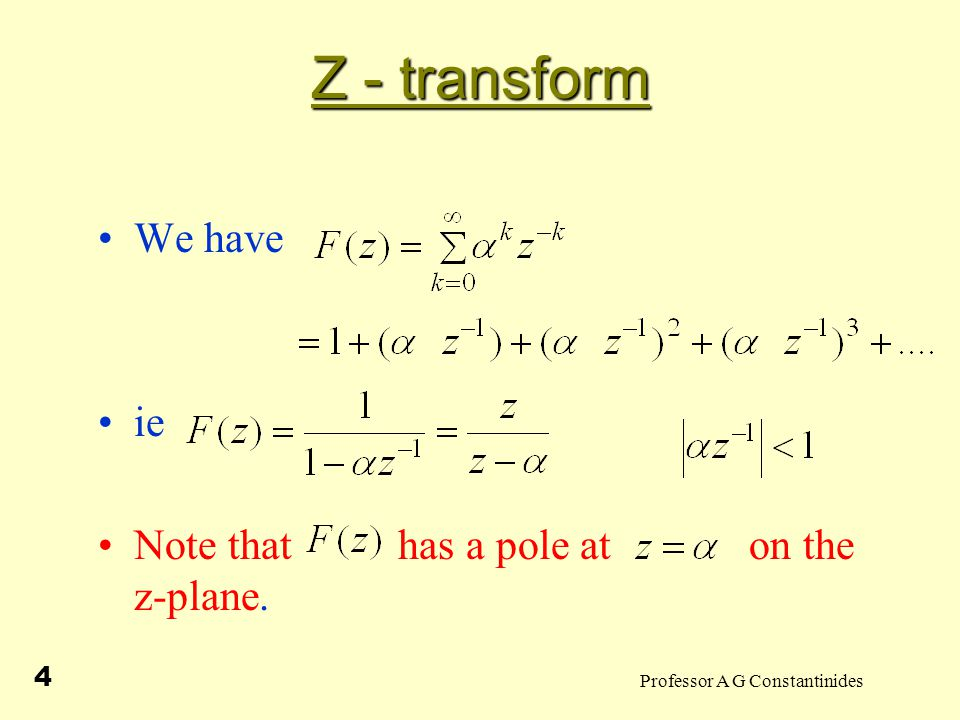 Professor A G Constantinides 5 Z - transform Note: (i) If magnitude of pole is > 1 then increases without bound (ii) If magnitude of pole is < 1 then has a bounded variation i.e.