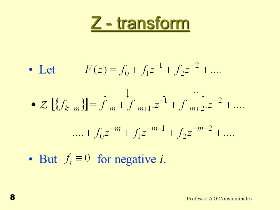 Professor A G Constantinides 9 Z - transform Examples: (i) Consider generation of new discrete time signal from via Recall linearity and shift (ii) Z write