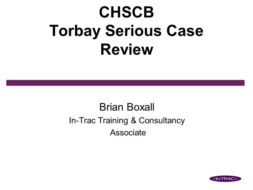 Training course ©In-Trac Training & Consultancy Ltd 2013 INTRODUCTION  Case Overview  Prevention and early intervention  Disclosure  Children in Care  Offenders  Lessons