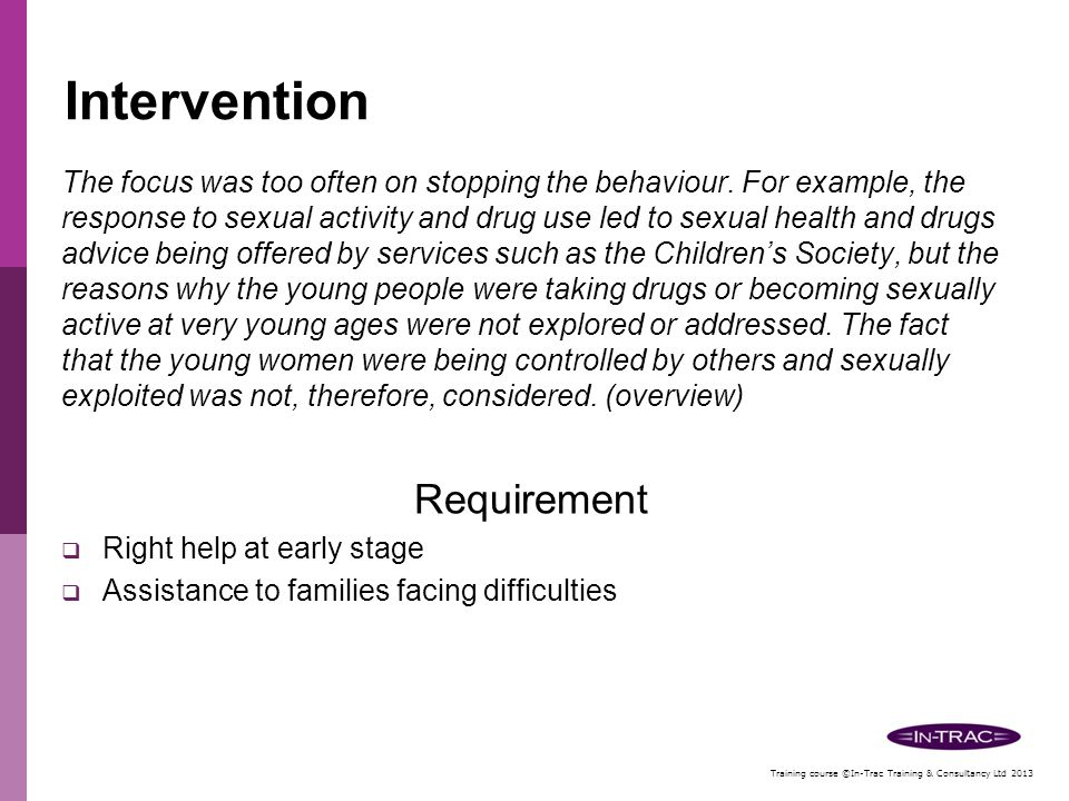 Training course ©In-Trac Training & Consultancy Ltd 2013 Prevention & Early Intervention Vulnerable  High Risk  Sexual Exploited