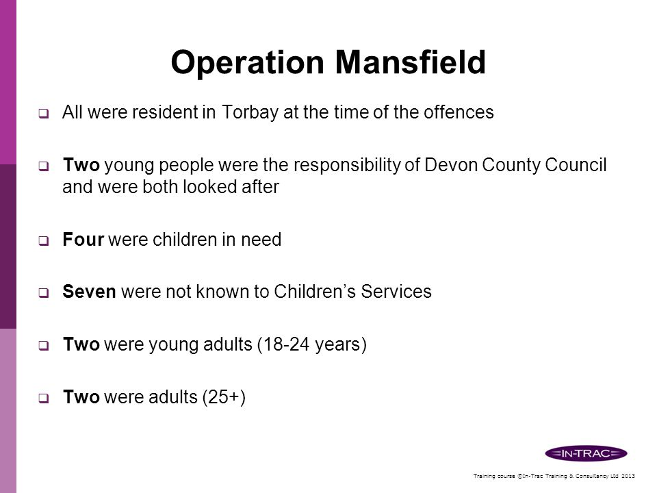 Training course ©In-Trac Training & Consultancy Ltd 2013 Victims Reviewed  Two girls were looked after children.