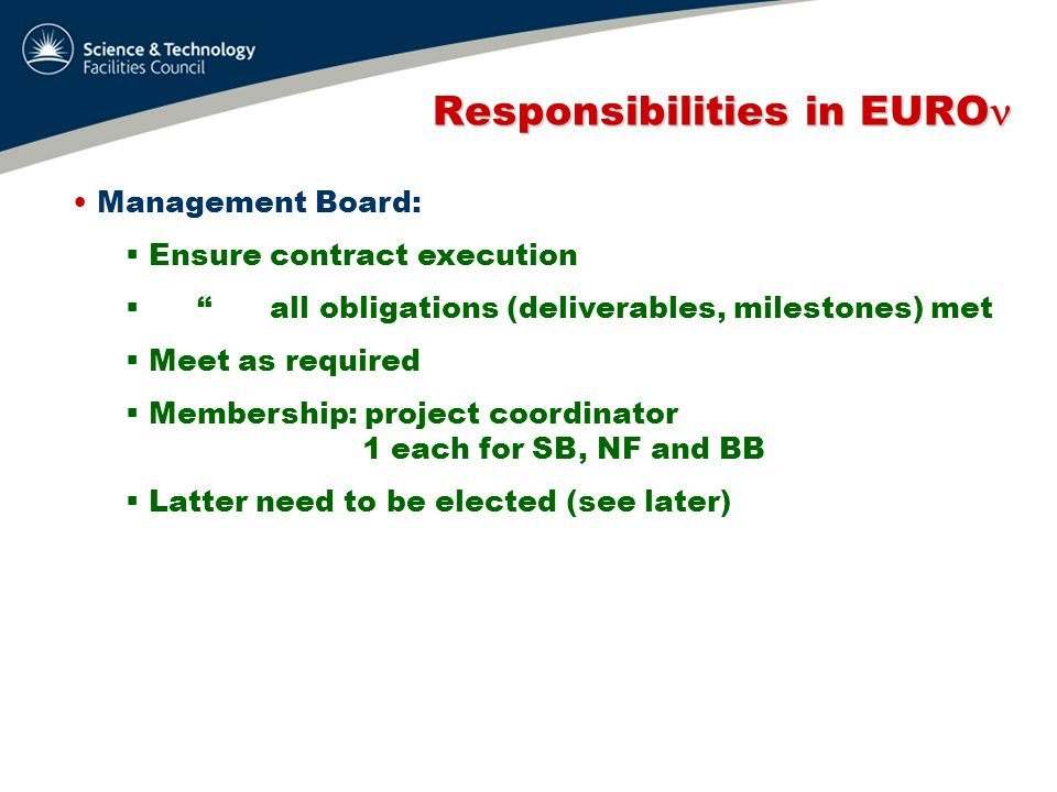 Responsibilities in EURO Responsibilities in EURO Coordination Board:  Monitoring of all tasks  Integration with international activities  Identification of synergies with other projects  Meet ≥ 3 times a year  Membership: MB WP coordinators and/or deputies Others ex-officio, as required