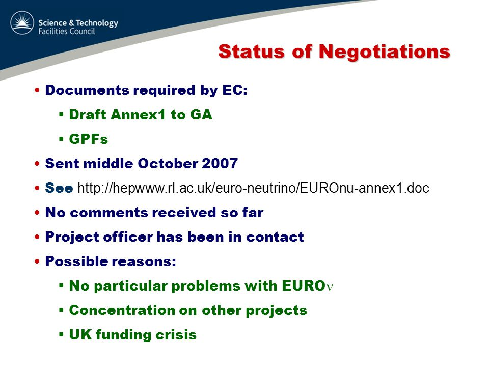 Status of Negotiations Status of Negotiations GA: specific mods for CNRS, CSIC Annex 1: same as proposal, but with additional info GPFs:  A's – info provided by you  B's – from proposal Possible areas for comment:  Funding request from EC  Deliverables  WPs