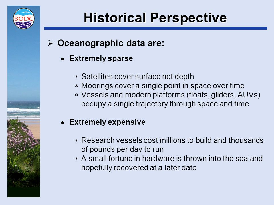 Historical Perspective  This has resulted in a long-established data sharing culture in the oceanographic community  IOC established the International Oceanographic Data and Information Exchange programme in 1961  Fifty years on and it's still going strong