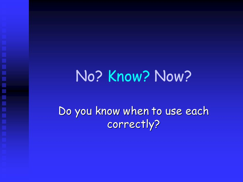 Firstly let's think how you say the word If it is spelled now it sounds like cow If it is spelled now it sounds like cow If it is spelled know or no it sounds like go If it is spelled know or no it sounds like go