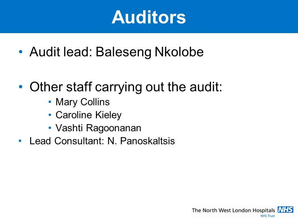 Scope of the Audit Trust site specific: –Northwick Park Hospital and CMH Following NCAG report and N.S.