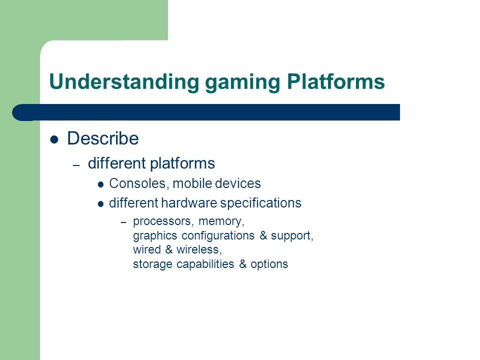 Understanding Gaming Platforms – Different gaming genres sports, arcade, fantasy, adventure, shoot 'em ups, adventure, war, historical, puzzle – Factors influencing effectiveness of environments use of lighting and shadows, textures used to add realism to objects – E.g.