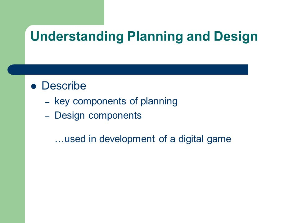 Topics covered Elements of a game development plan Importance of identifying target audience – their expectation of the game – how this will influence look, feel and game play Importance of identifying types of game play for the production.