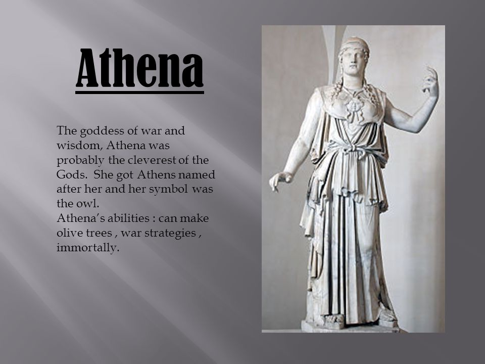 Athena The goddess of war and wisdom, Athena was probably the cleverest of the Gods.