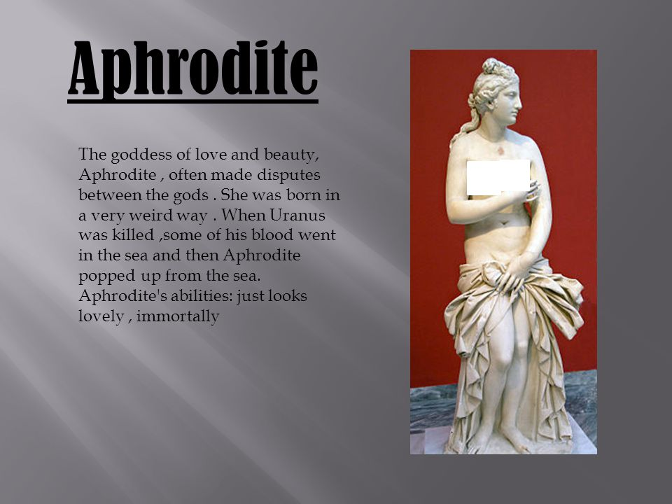 Aphrodite The goddess of love and beauty, Aphrodite, often made disputes between the gods.