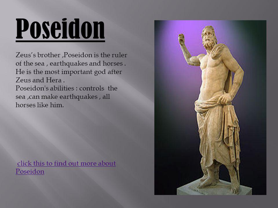 Poseidon Zeus's brother,Poseidon is the ruler of the sea, earthquakes and horses.