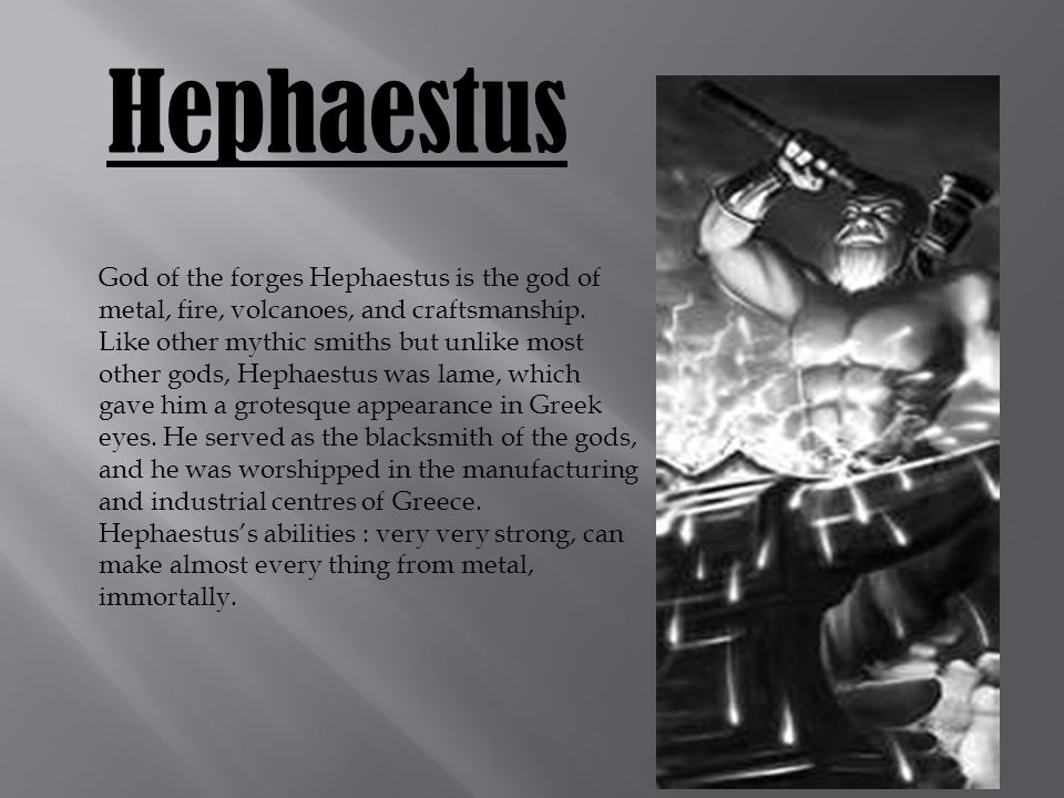 Hephaestus God of the forges Hephaestus is the god of metal, fire, volcanoes, and craftsmanship.