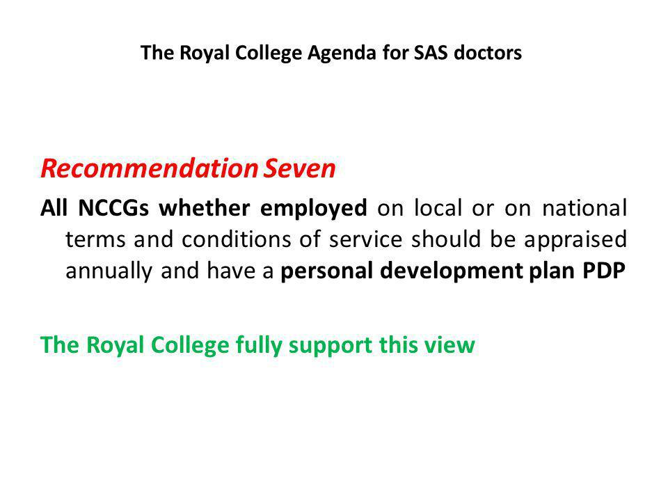 The Royal College Agenda for SAS doctors Recommendation Eight Workforce planners, both nationally and locally, should in co-operation with postgraduate deans ensure that a meaningful number of training slots for senior entrants are available in specialist training programmes.