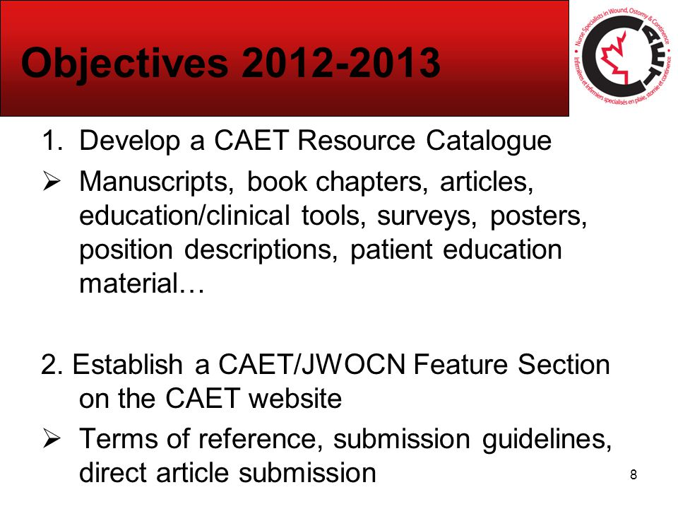 CAET/JWOCN Connection on the CAET Website Promote authorship within the CAET by providing a source of assistance, guidelines and processes which facilitates publication; Provide CAET membership with information related to the roles, functions, activities and accomplishments of the CAET Editorial Board; Convey 'transparency' of purpose thereby soliciting interest by CAET members toward building a sustainable partnership with JWOCN; and Illustrate CAET's affiliation with JWOCN as a leading nursing association in wound, ostomy and continence care to visitors of the CAET website.