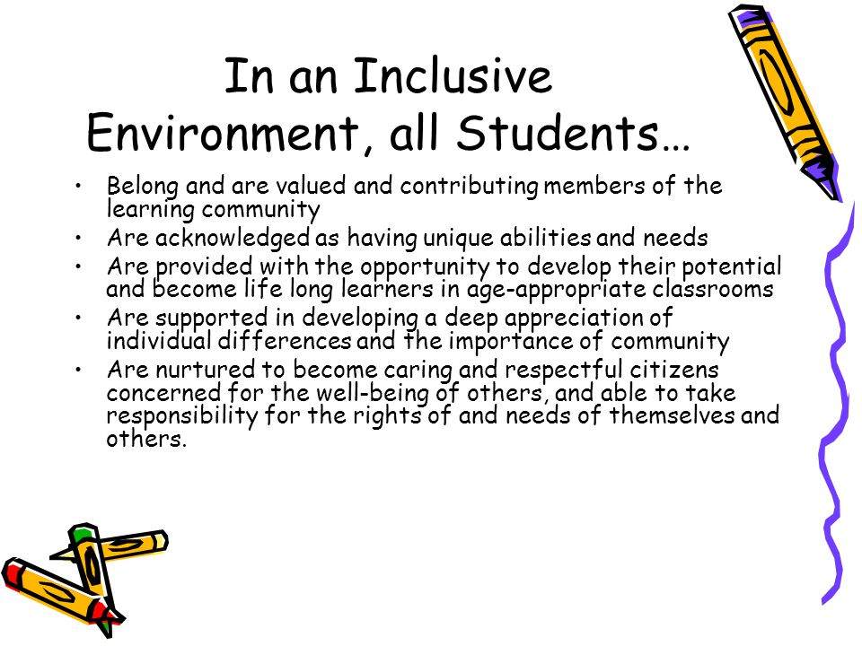Inclusion is… Providing the planning, support and services necessary for meaningful and successful participation of students with disabilities in regular programs.