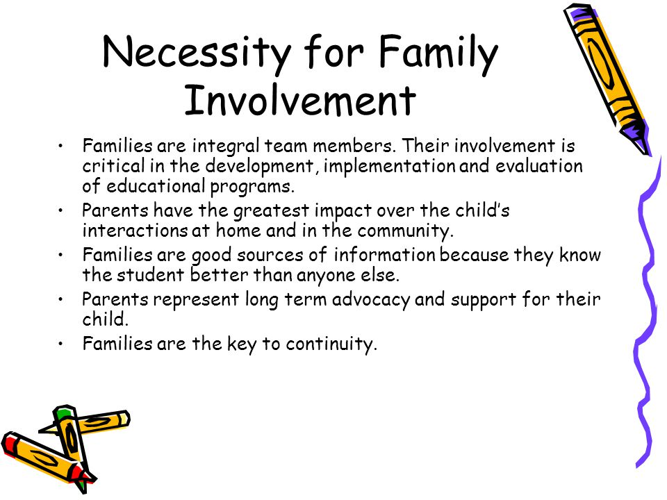 Effective Family Partnerships Recognize that everyone around the table has different expertise, emotional involvement and long term goals.