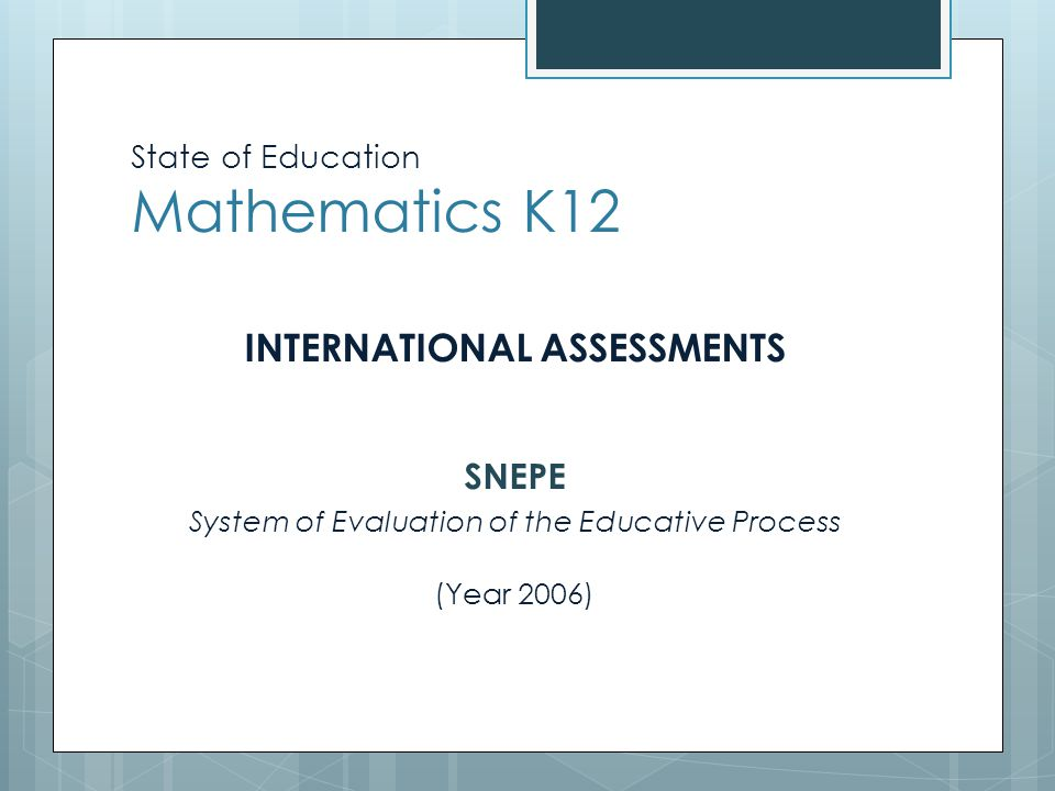 State of Education Mathematics K12 Mathematics 3rd, 6th y 9th SNEPE 2010 Levels3rd Grade6th Grade9th Grade Under I17,210,27,9 II35,430,428,2 III26,245,047,3 IV12,811,514,5 V8,53,02,0