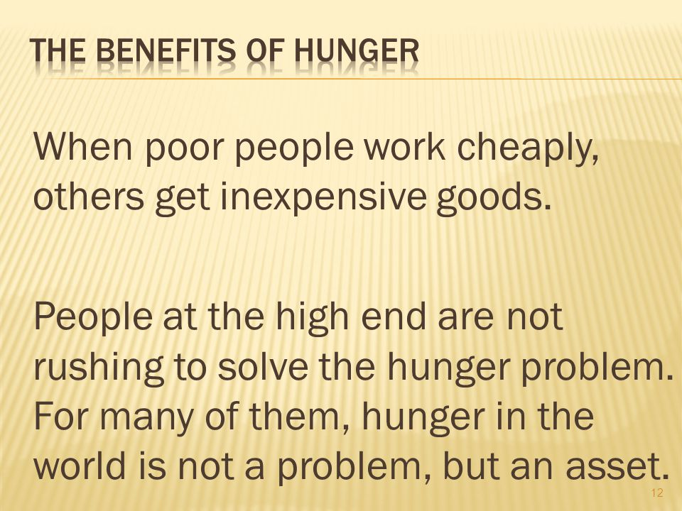 13 Hunger persists because of the powerlessness of the poor and the indifference of, and exploitation by, the rich.
