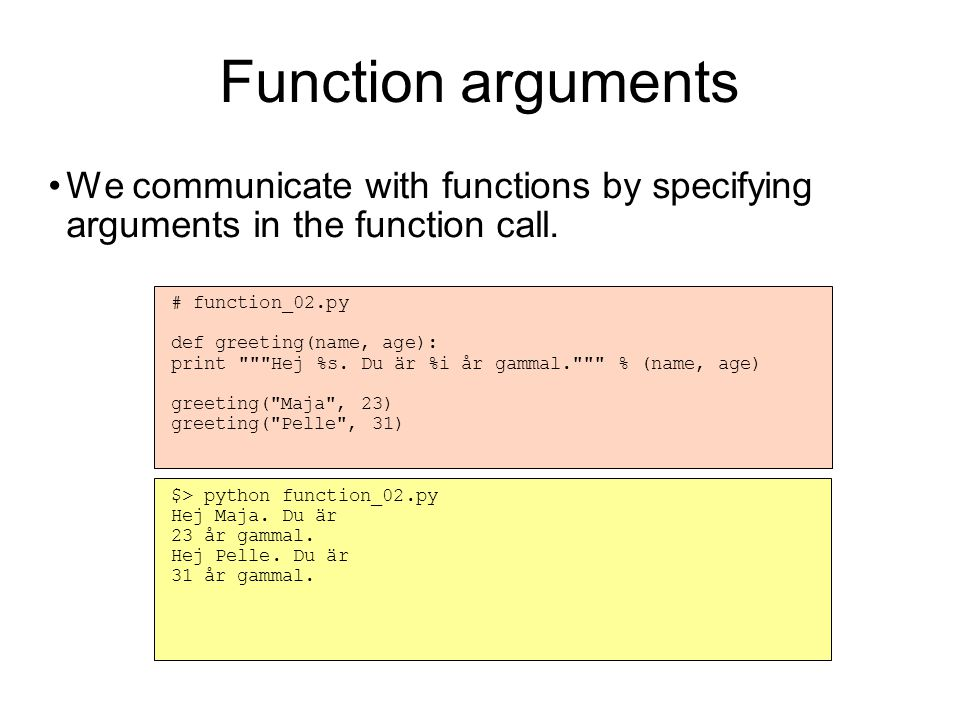 Default arguments Default arguments can be used to avoid having to specify all arguments.