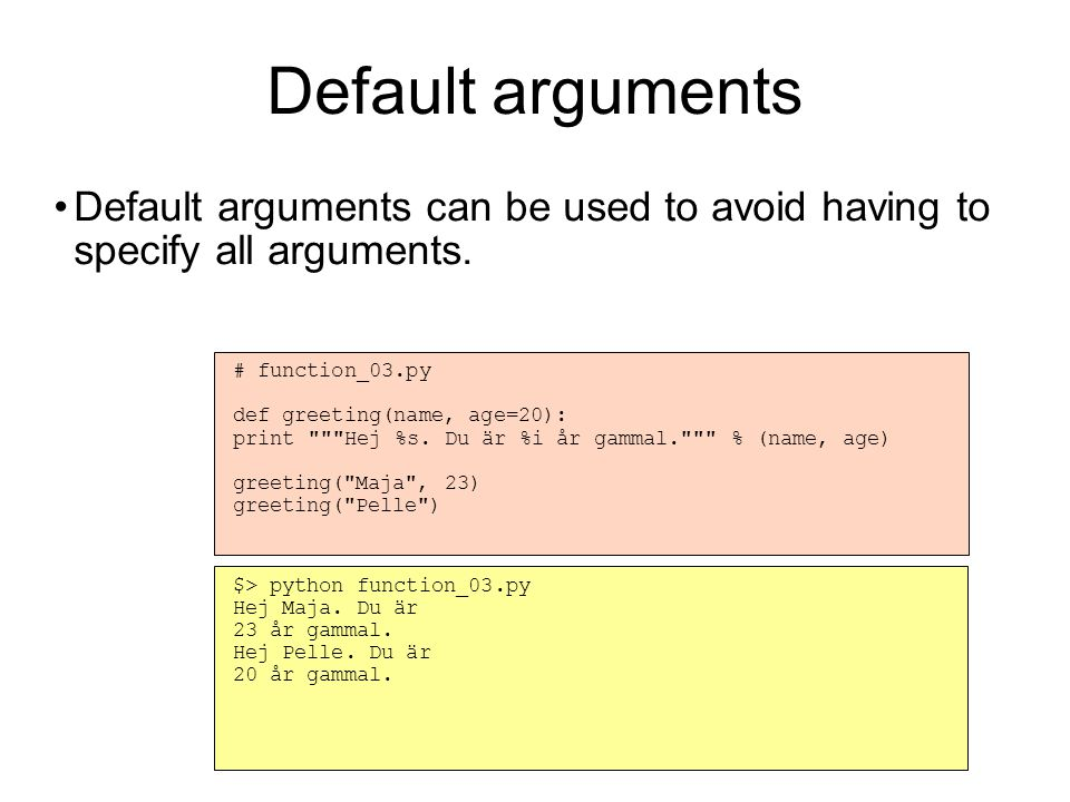 Order of arguments Problems with many arguments: Arguments must be given in the order given in the function defintion.