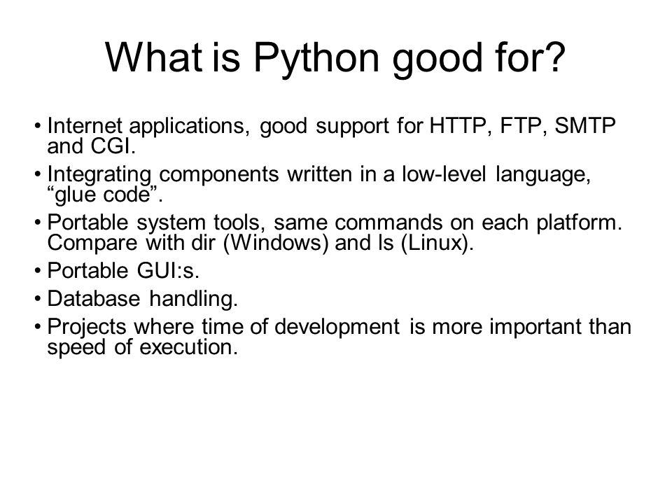 What is Python not good for.Tasks where performance is critical.