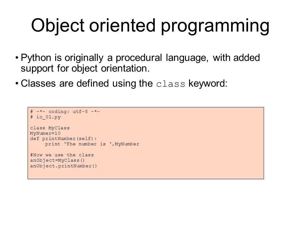 Object oriented programming Python is originally a procedural language, with added support for object orientation.