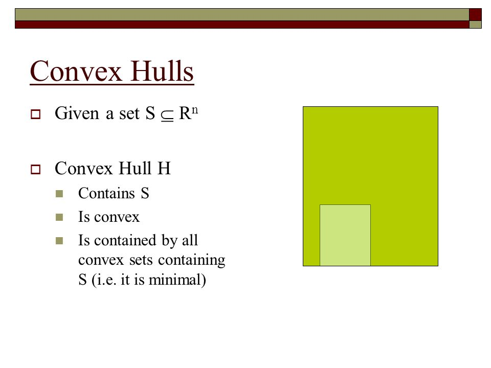 Convex Hulls as Linear Equations  Given a set S  R n  For each point z in H  There are k points z 1,…,z k in S  positive variables t 1,…,t k  Such that z =  t i z i 1 =  t i z2z2 z z3z3 z1z1