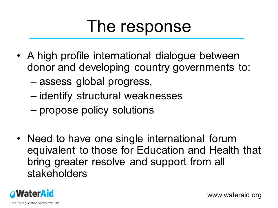 Charity registration number 288701 www.wateraid.org The framework An annual review of the sector An annual High Level Meeting Supporting national plans