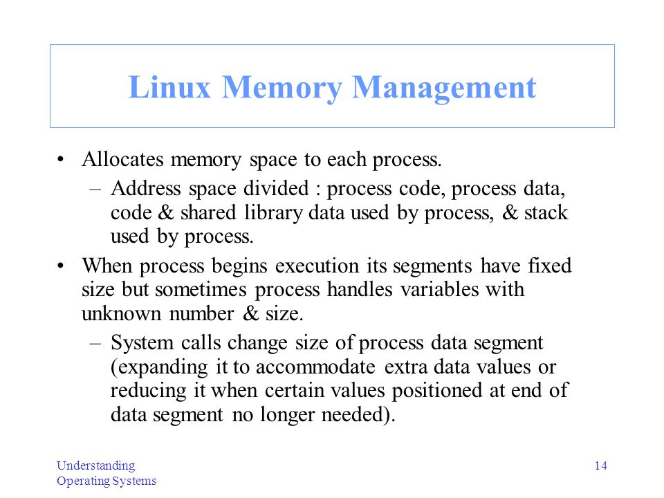 Understanding Operating Systems 15 Linux Memory Management - 2 Memory protection based on type of info stored in each region belonging to process address space.