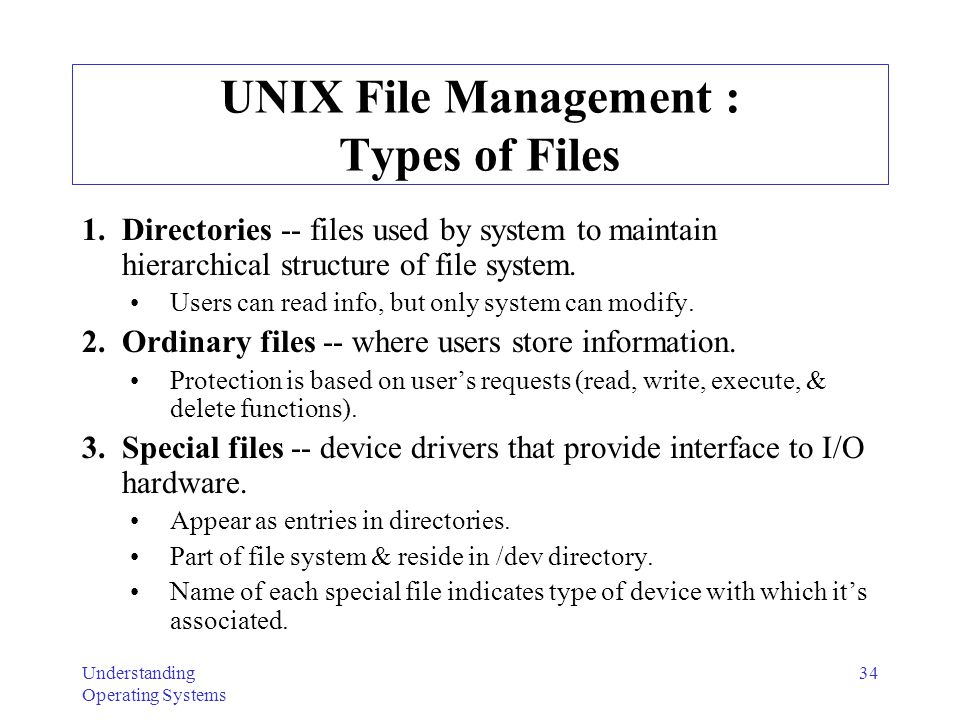 Understanding Operating Systems 35 UNIX File Structure Stores files as sequences of bytes.
