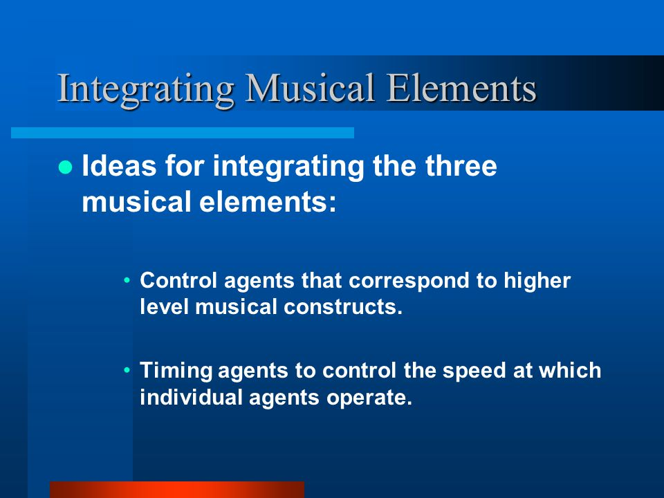 Future Challenges Nature of control mechanism. Integrating various agents to make musical sense.